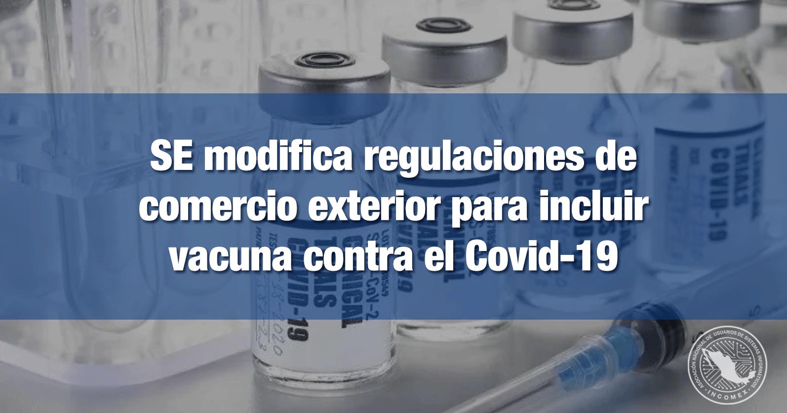 SE modifica regulaciones de comercio exterior para incluir vacuna contra el Covid-19