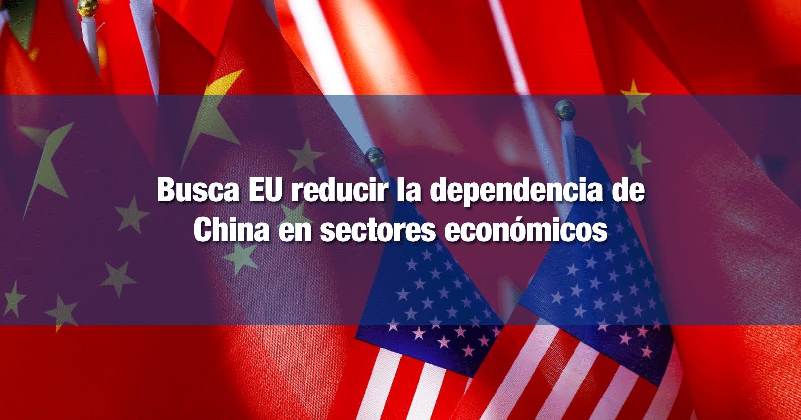 Busca EU reducir la dependencia de China en sectores económicos