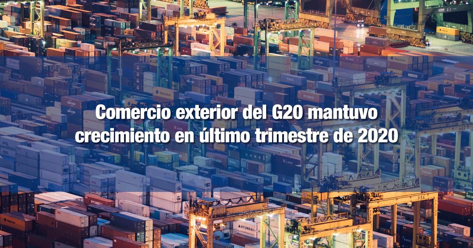 Comercio exterior del G20 mantuvo crecimiento en último trimestre de 2020