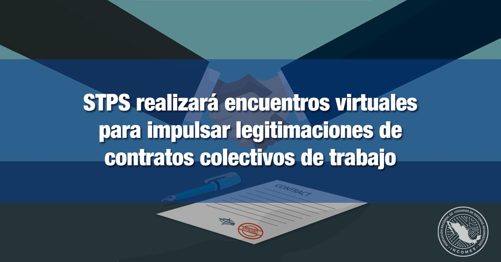 STPS realizará encuentros virtuales para impulsar legitimaciones de contratos colectivos de trabajo