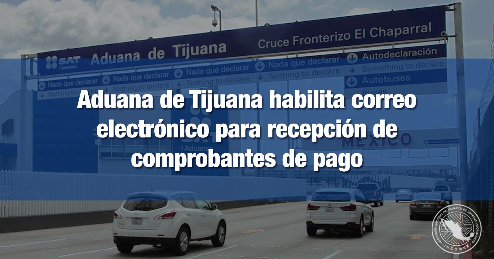 Aduana de Tijuana habilita correo electrónico para recepción de comprobantes de pago