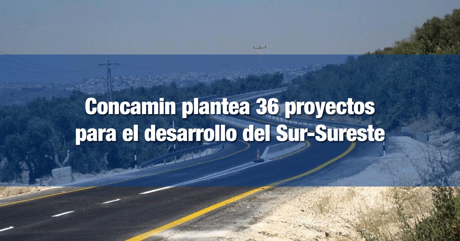 Concamin plantea 36 proyectos para el desarrollo del Sur-Sureste