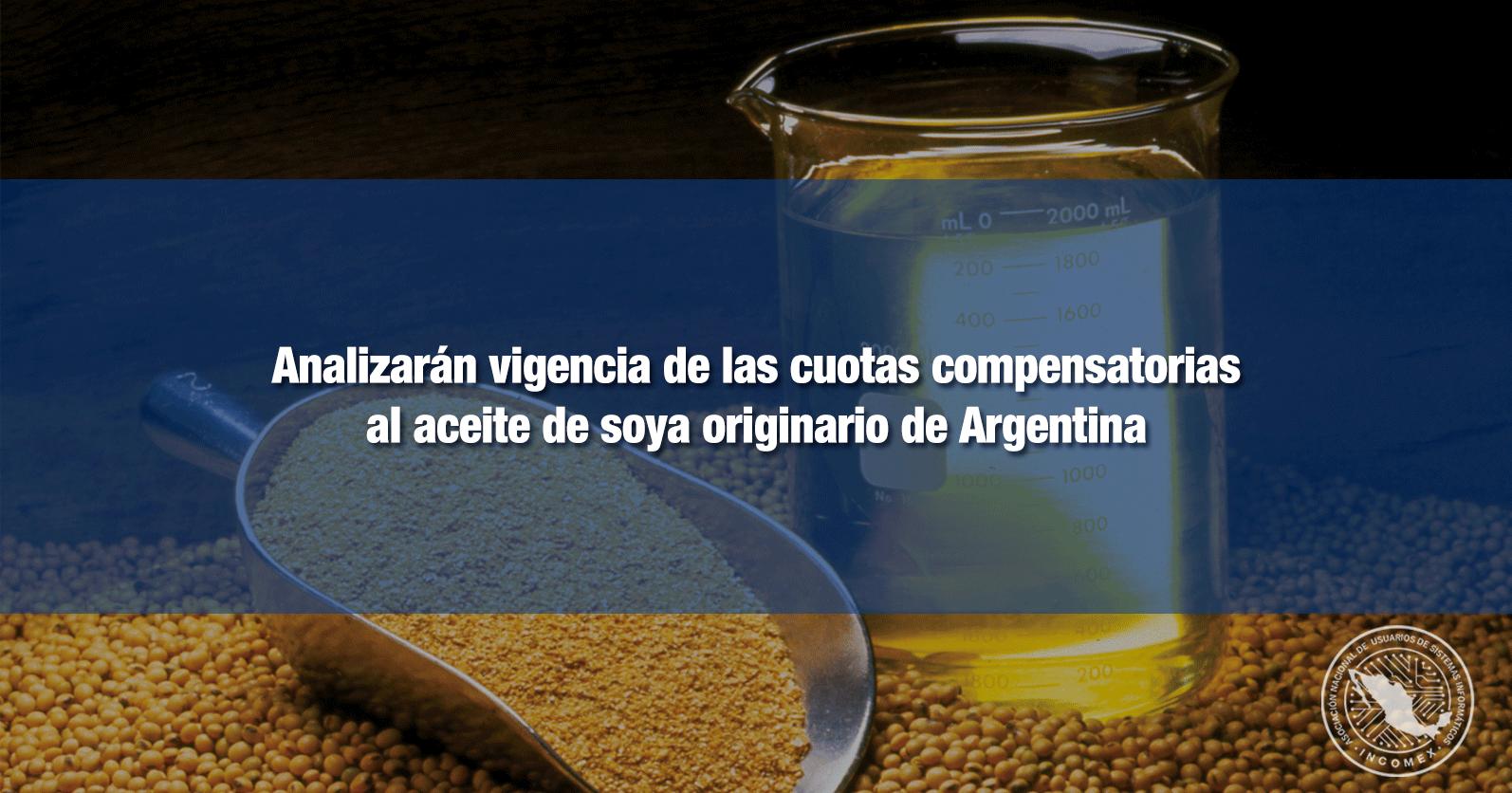 Analizarán vigencia de las cuotas compensatorias al aceite de soya originario de Argentina