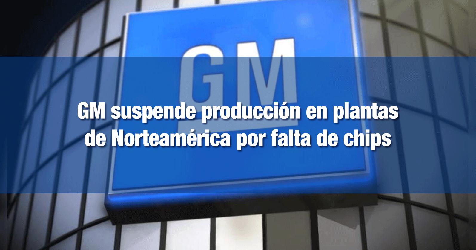 GM suspende producción en plantas de Norteamérica por falta de chips