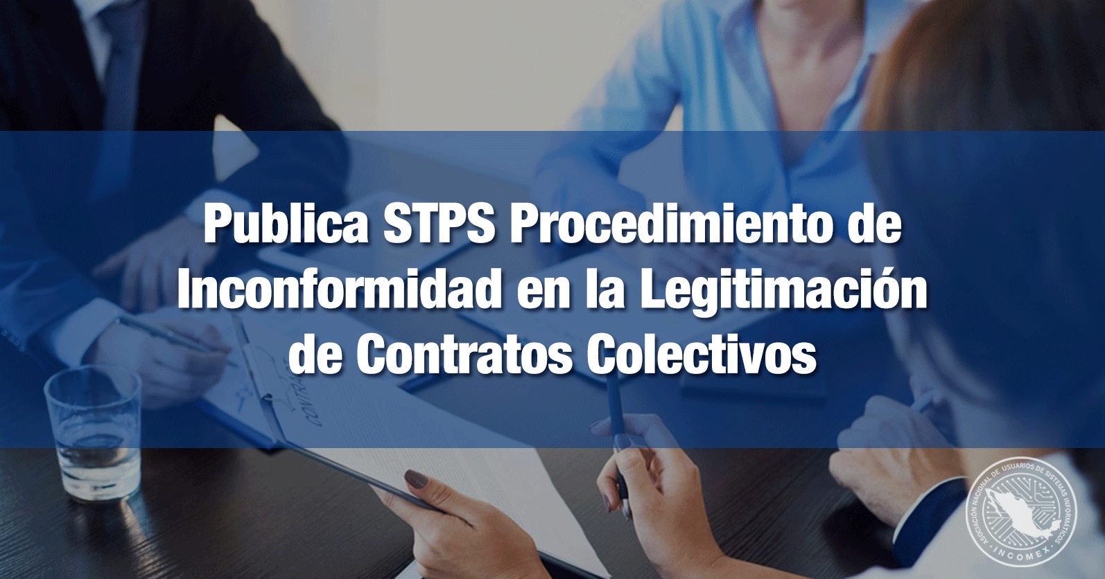 Publica STPS Procedimiento de Inconformidad en la Legitimación de Contratos Colectivos