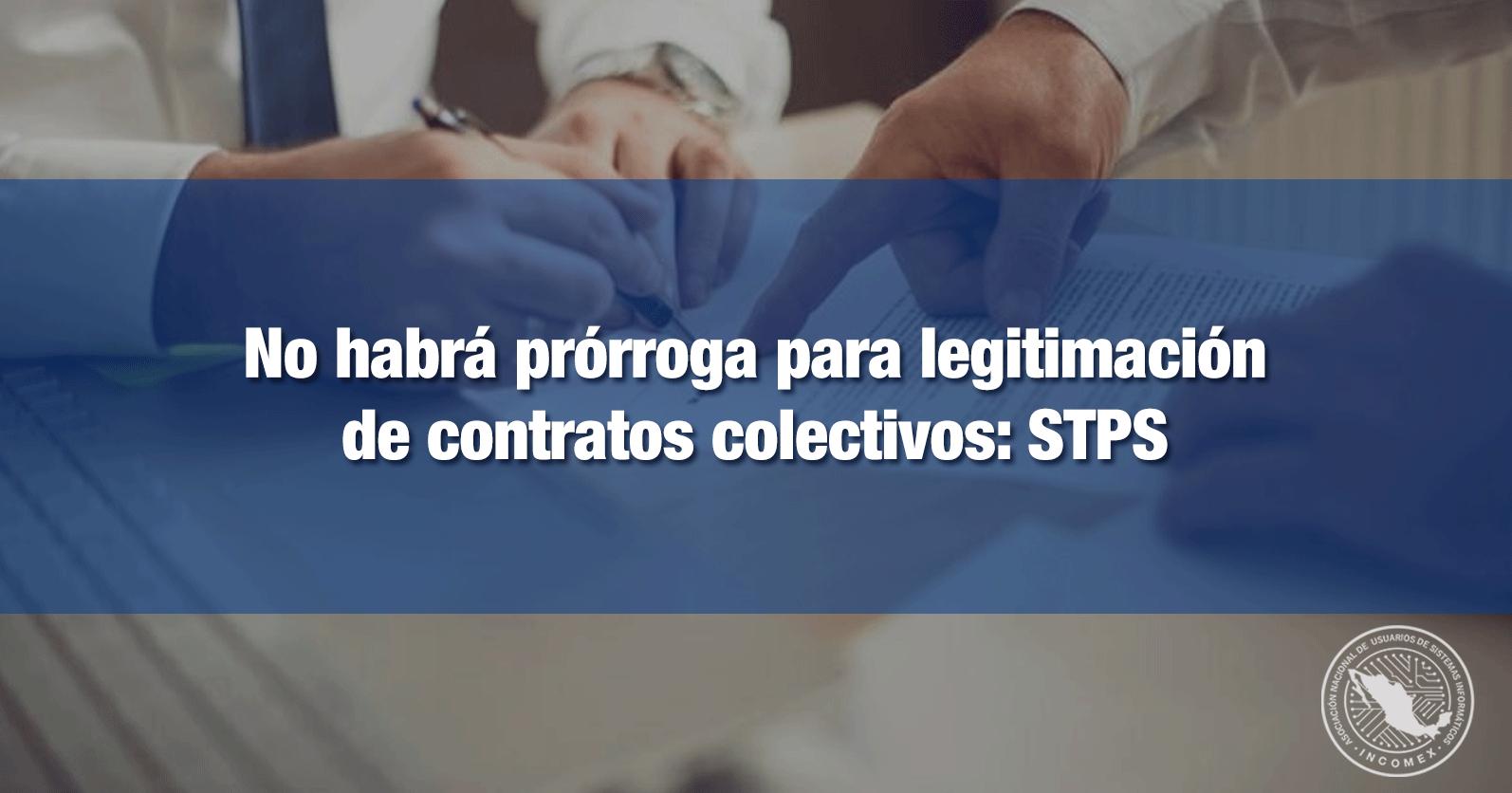 No habrá prórroga para legitimación de contratos colectivos: STPS