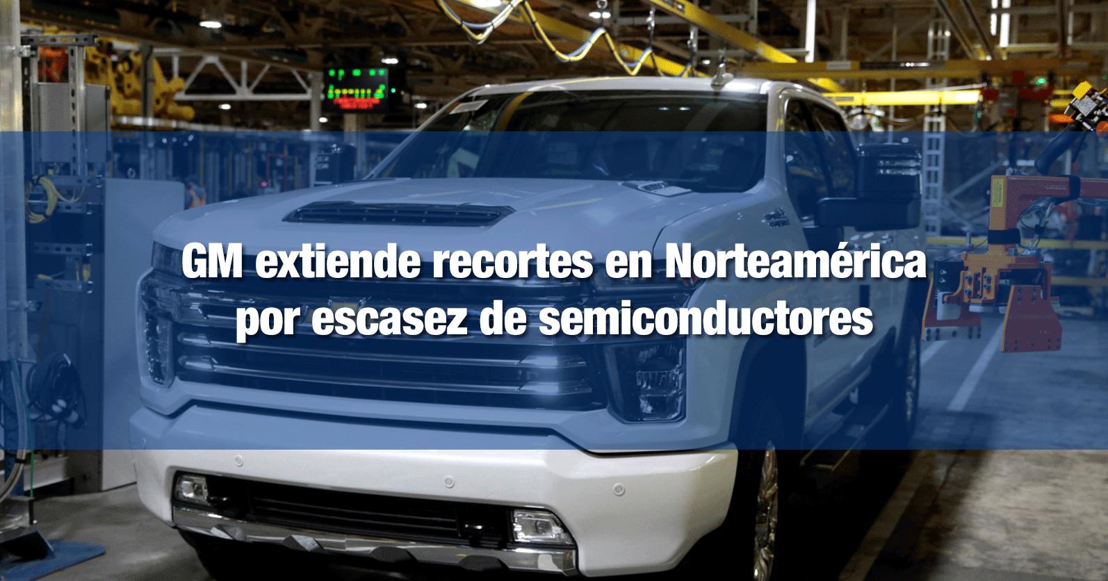 GM extiende recortes en Norteamérica por escasez de semiconductores