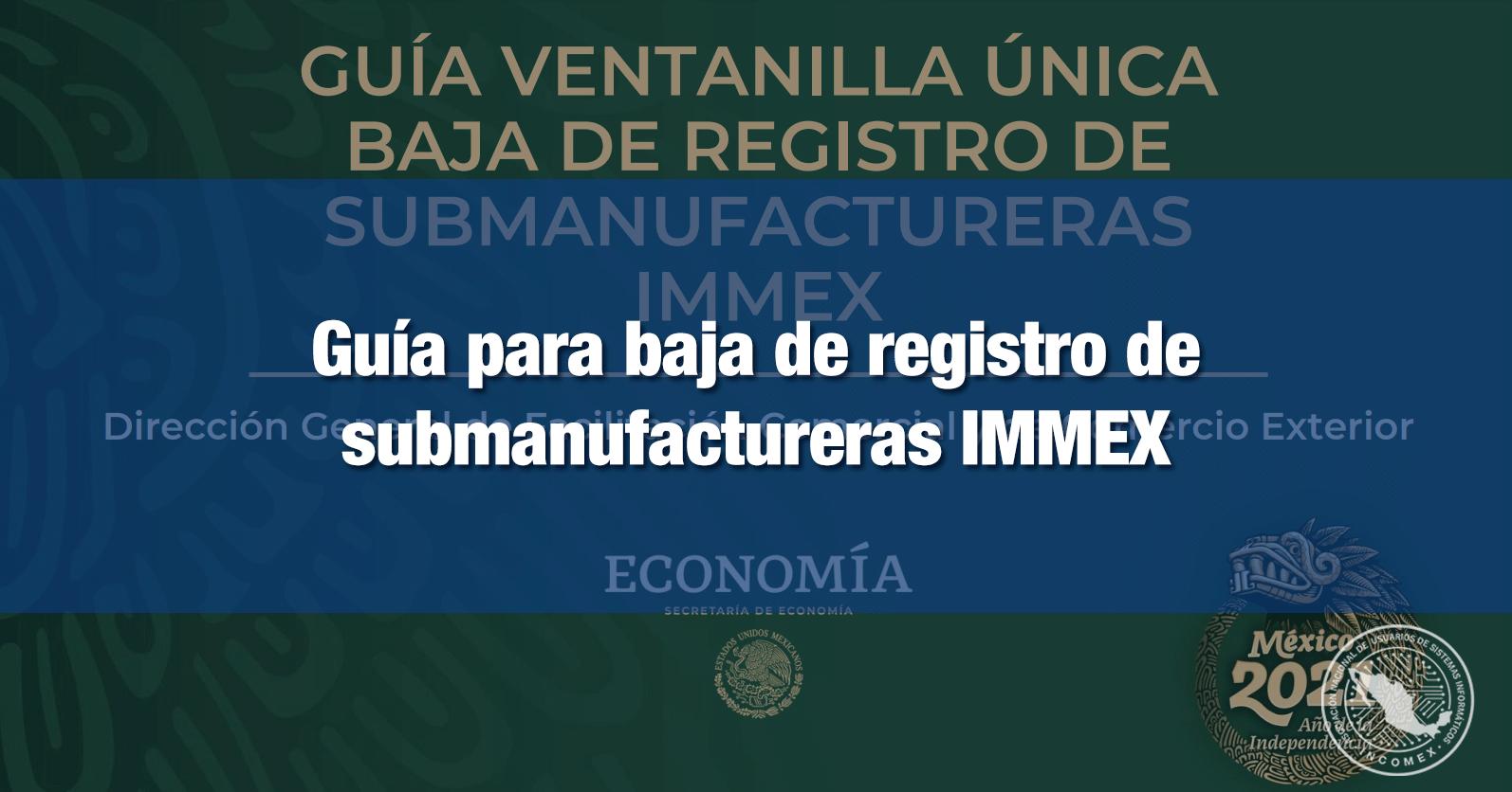 Guía para baja del registro de submanufactureras IMMEX