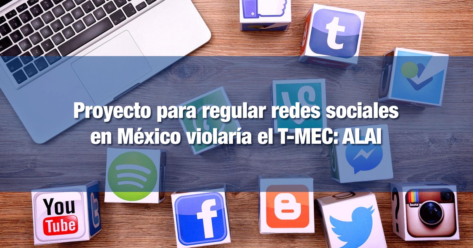 Proyecto de Monreal para regular redes sociales en México violaría el T-MEC: ALAI