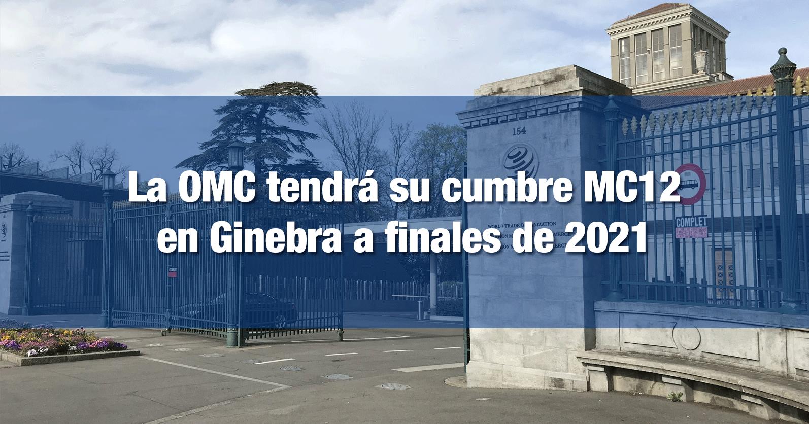 La OMC tendrá su cumbre MC12 en Ginebra a finales de 2021