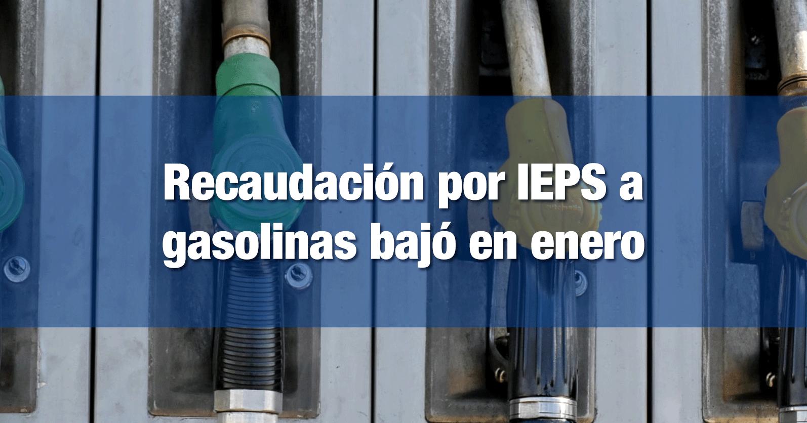 Recaudación por IEPS a gasolinas bajó en enero