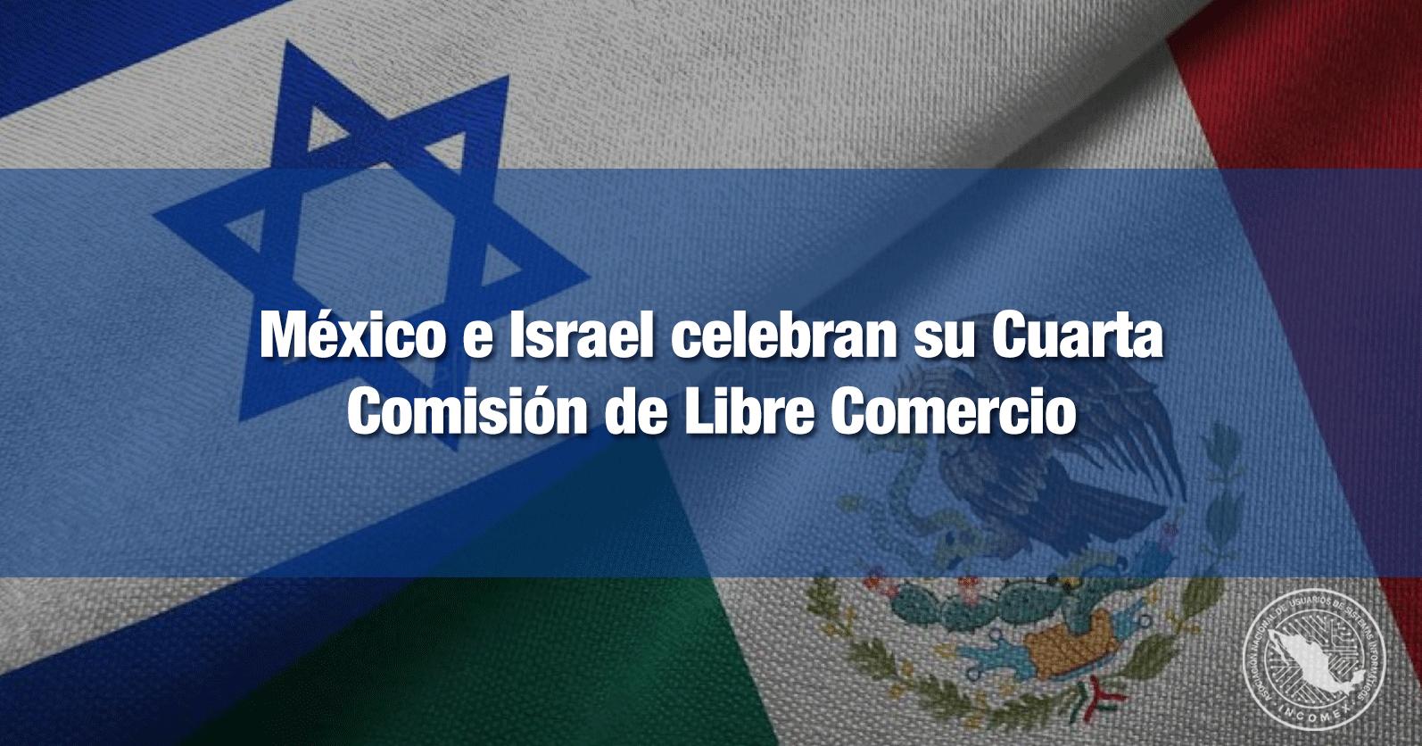 México e Israel celebran su Cuarta Comisión de Libre Comercio