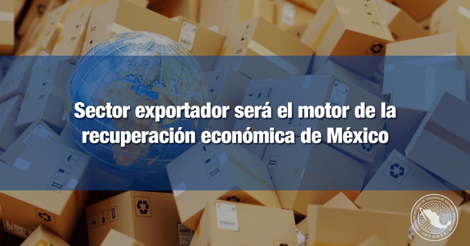 Sector exportador será el motor de la recuperación económica de México