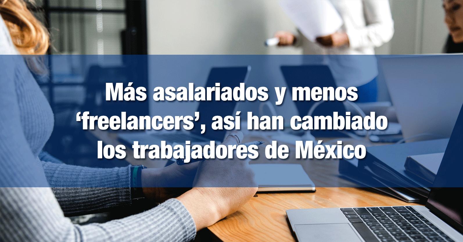 Más asalariados y menos 'freelancers', así han cambiado los trabajadores de México