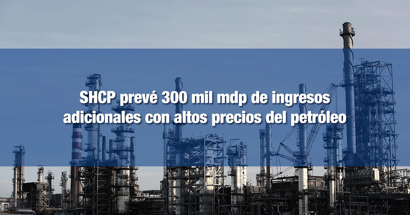 SHCP prevé 300 mil mdp de ingresos adicionales con altos precios del petróleo