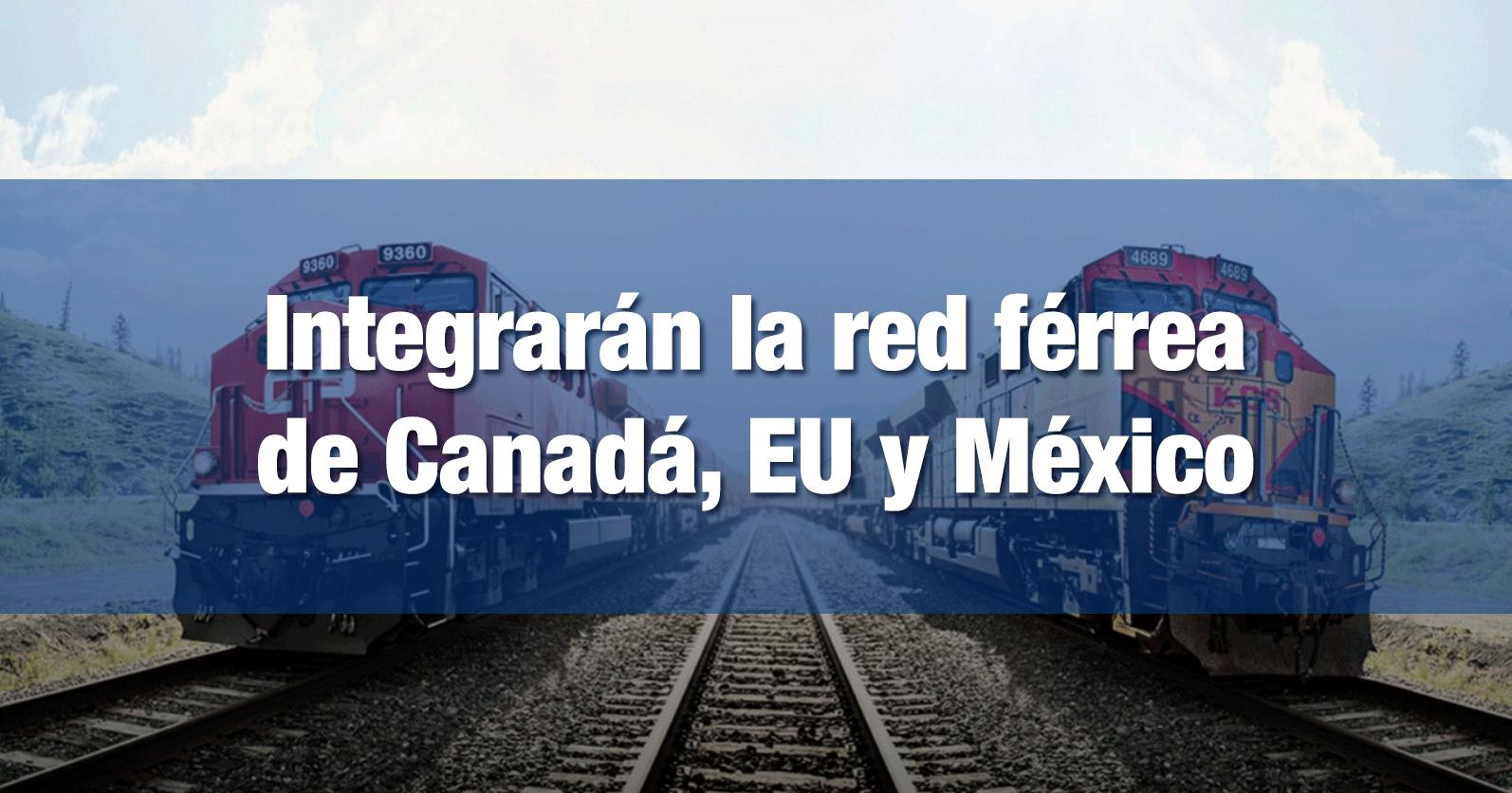 Integrarán la red férrea de Canadá, EU y México