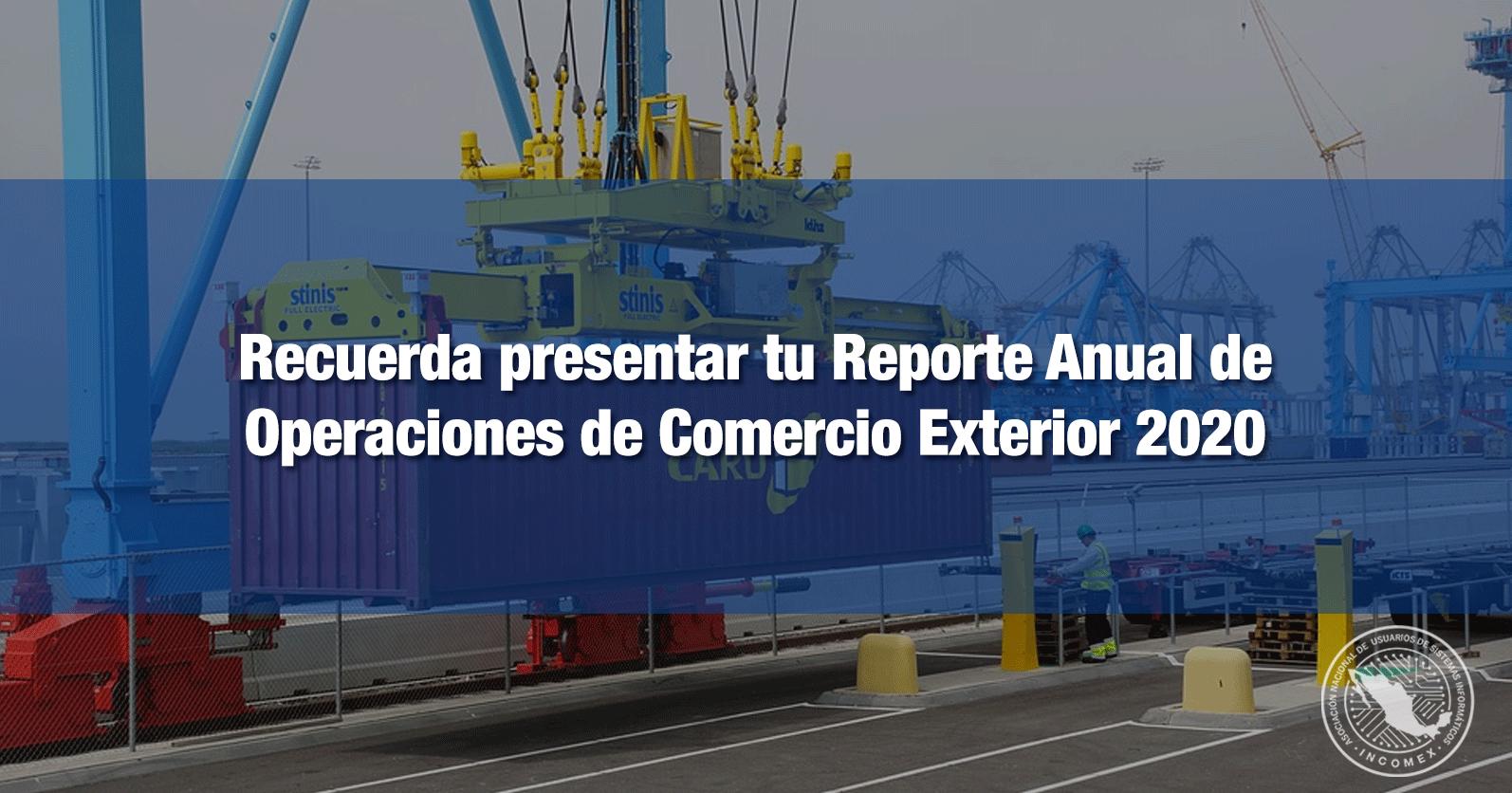 Recuerda presentar tu Reporte Anual de Operaciones de Comercio Exterior 2020