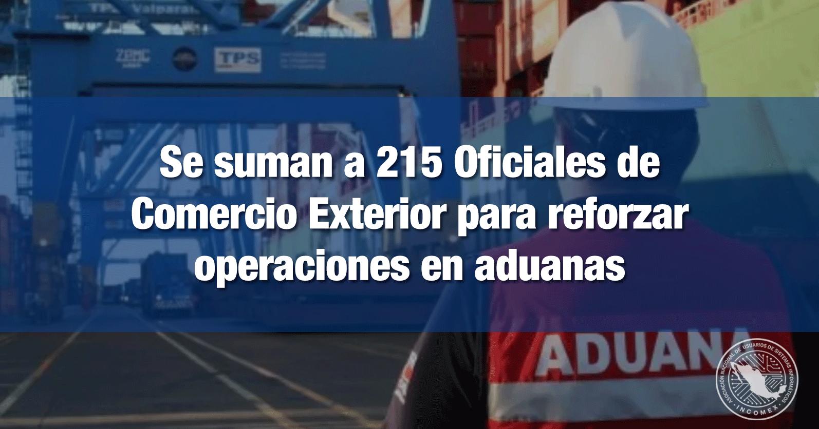 Aduanas suma a 215 Oficiales de Comercio Exterior para reforzar operaciones