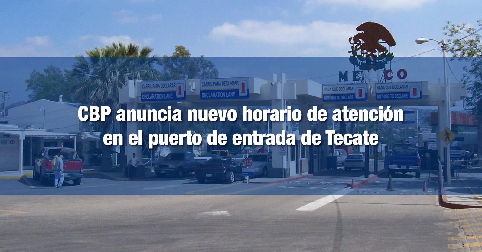 CBP anuncia nuevo horario de atención en el puerto de entrada de Tecate