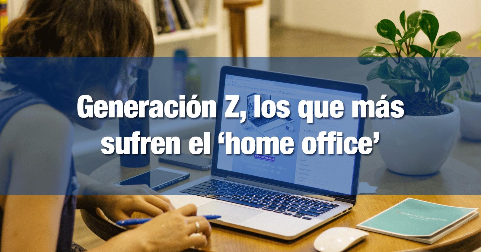 Generación Z, los que más sufren el 'home office'