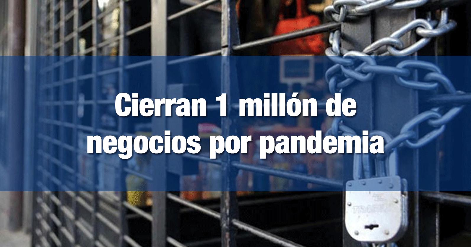 Cierran 1 millón de negocios por pandemia
