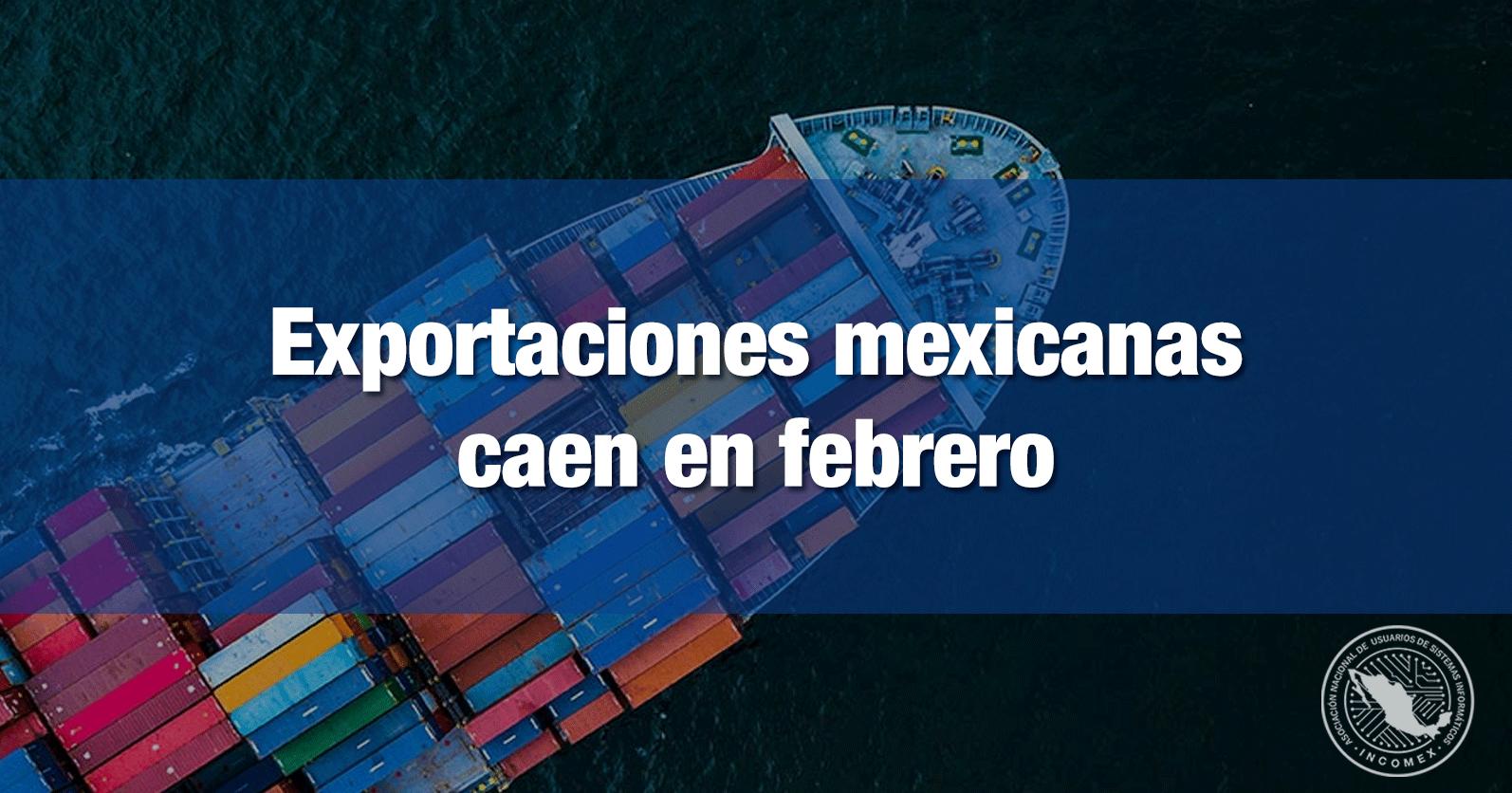 Exportaciones mexicanas caen en febrero