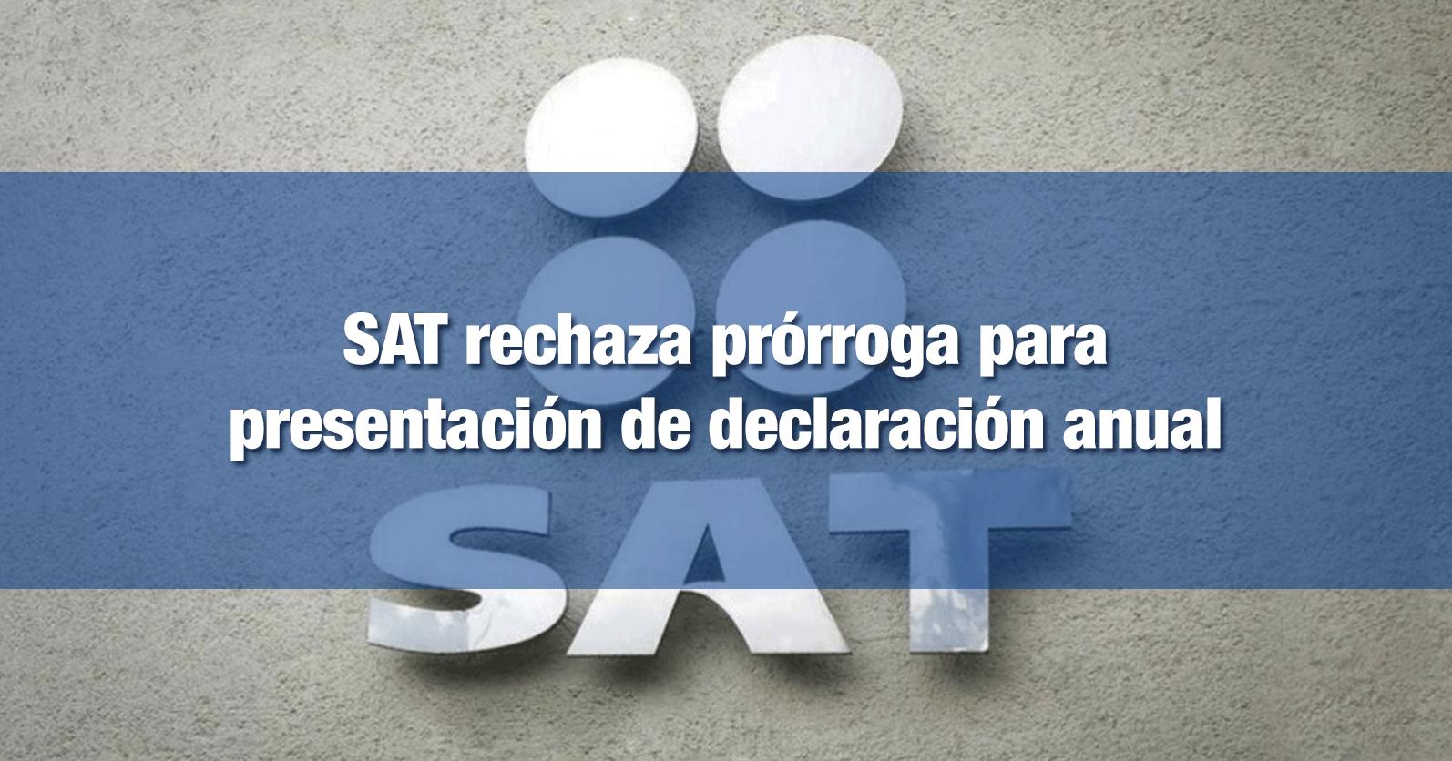 SAT rechaza prórroga para presentación de declaración anual