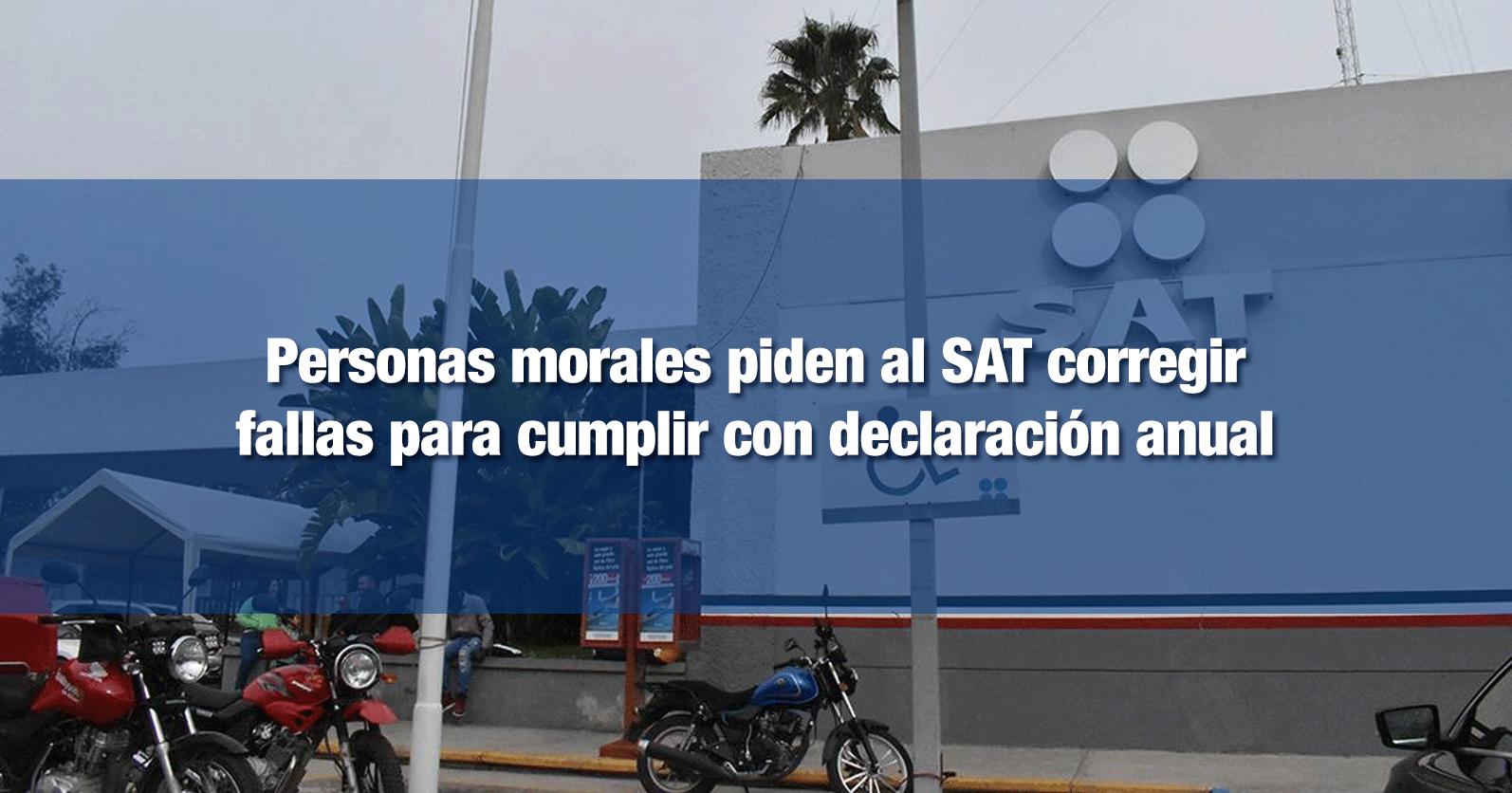 Personas morales piden al SAT corregir fallas para cumplir con declaración anual