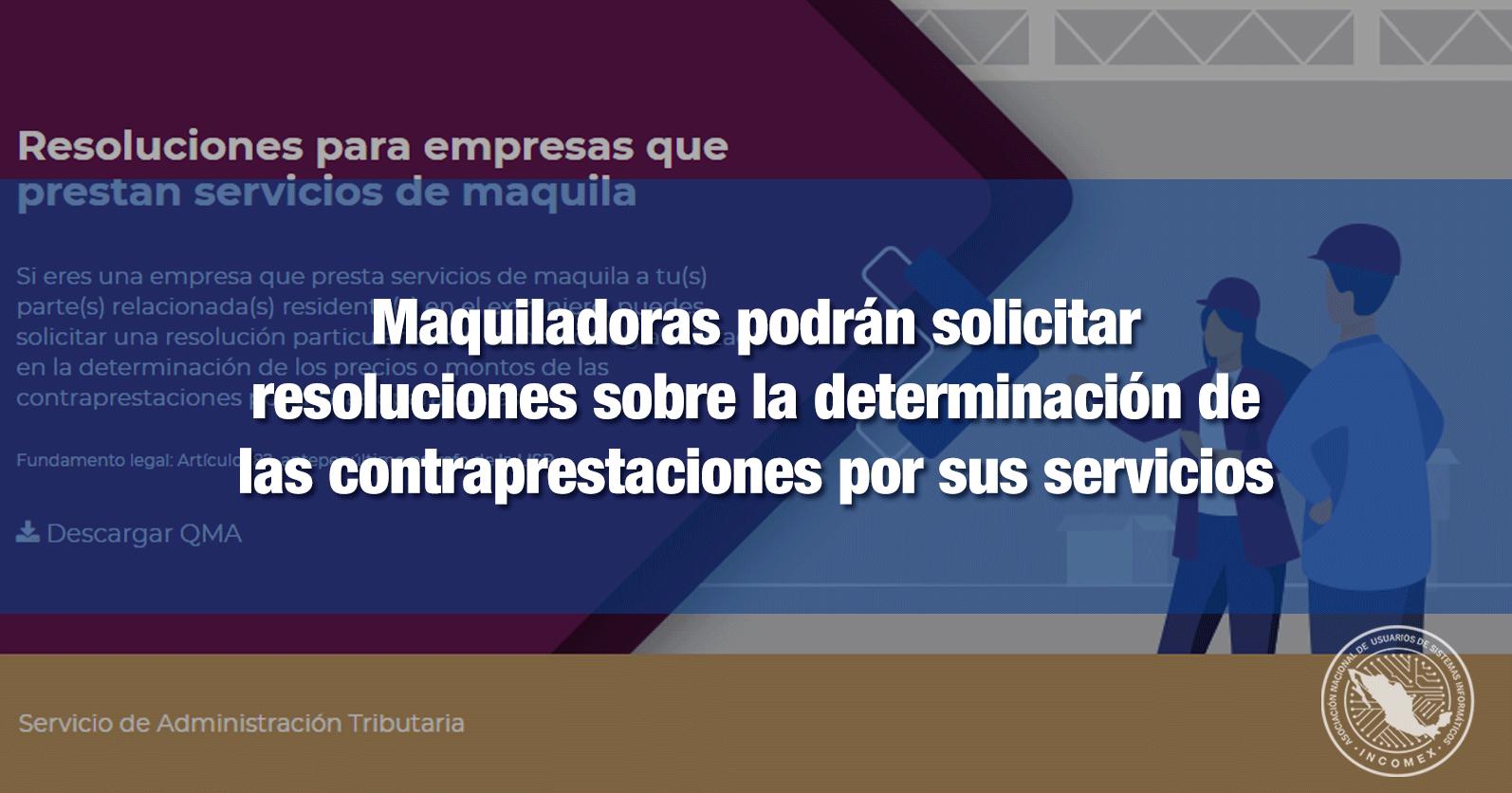 Maquiladoras podrán solicitar resoluciones sobre la determinación de las contraprestaciones por sus servicios