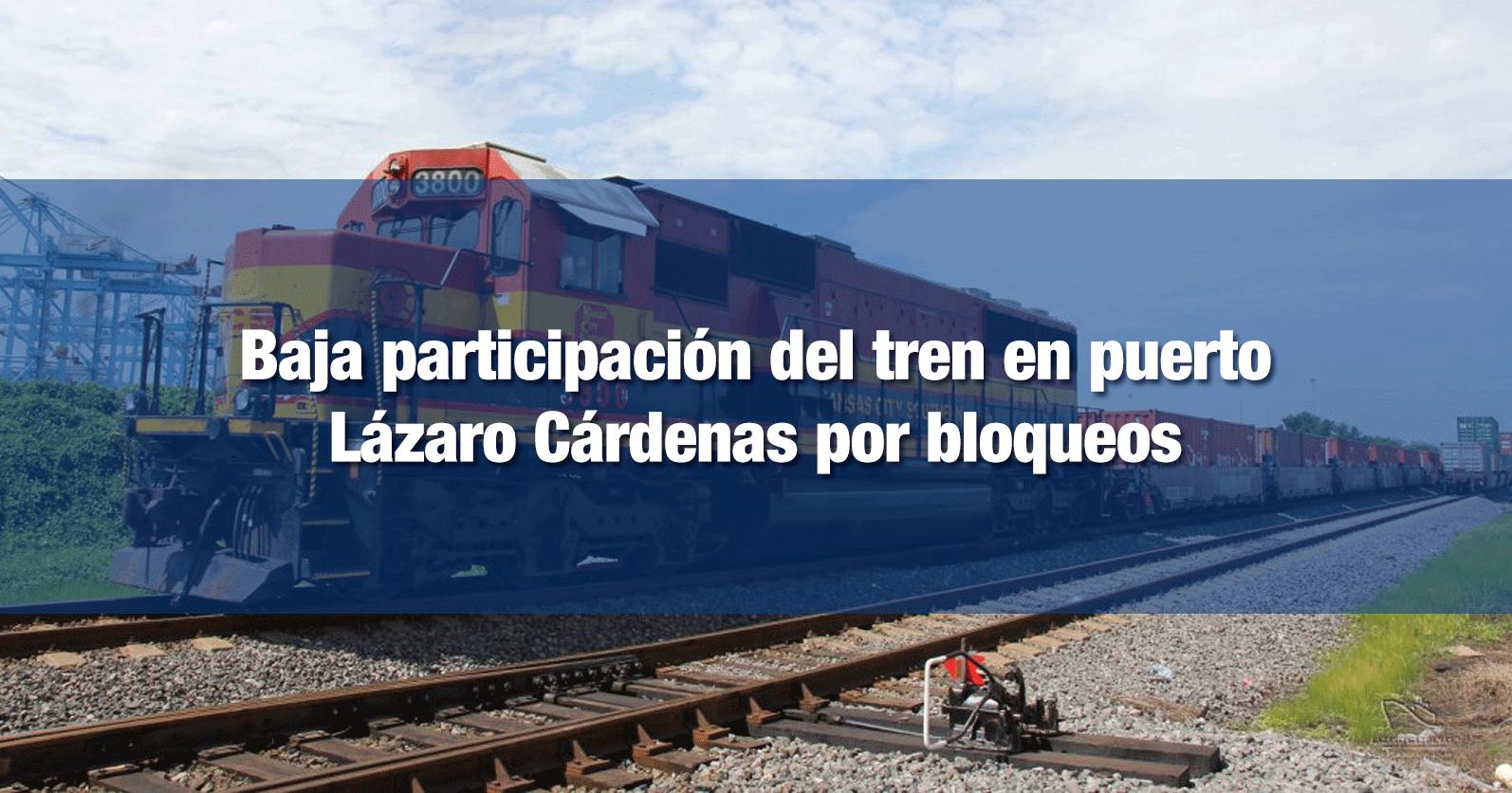 Baja participación del tren en puerto Lázaro Cárdenas por bloqueos