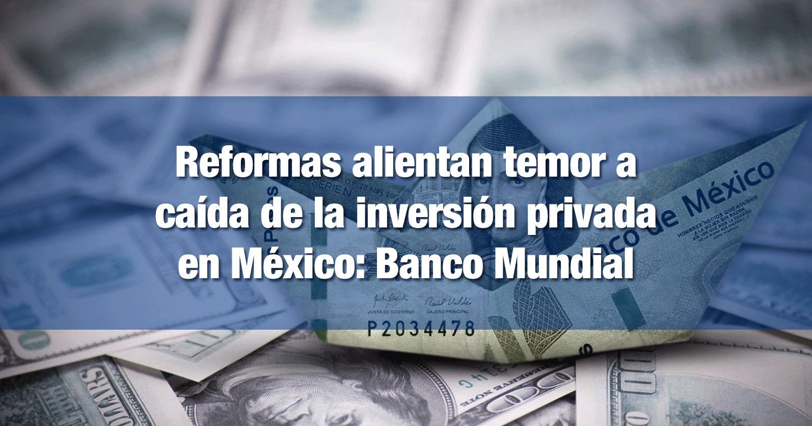 Reformas alientan temor a caída de la inversión privada en México: Banco Mundial