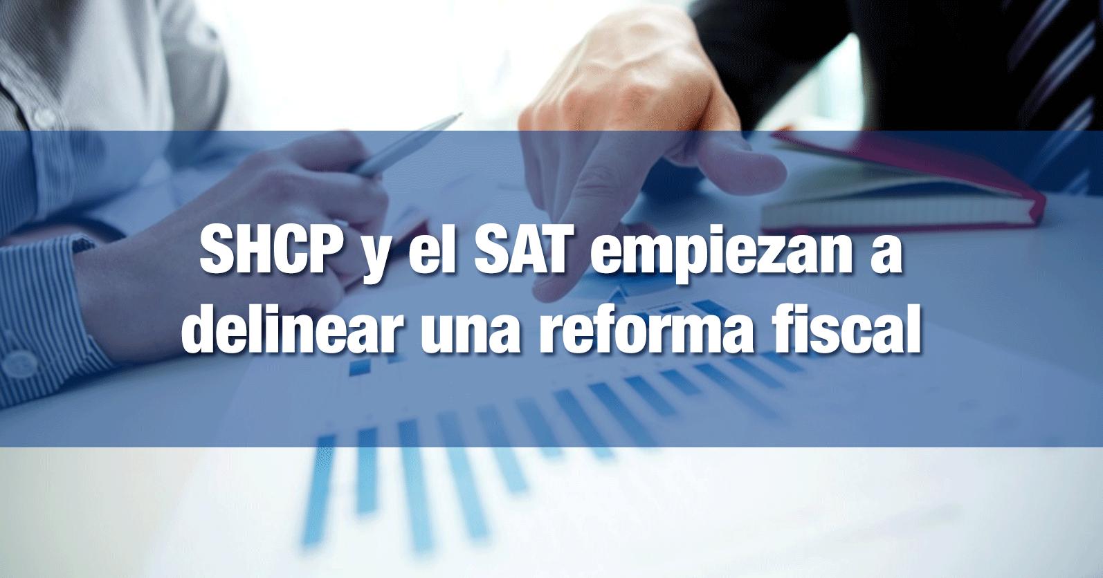 SHCP y el SAT empiezan a delinear una reforma fiscal