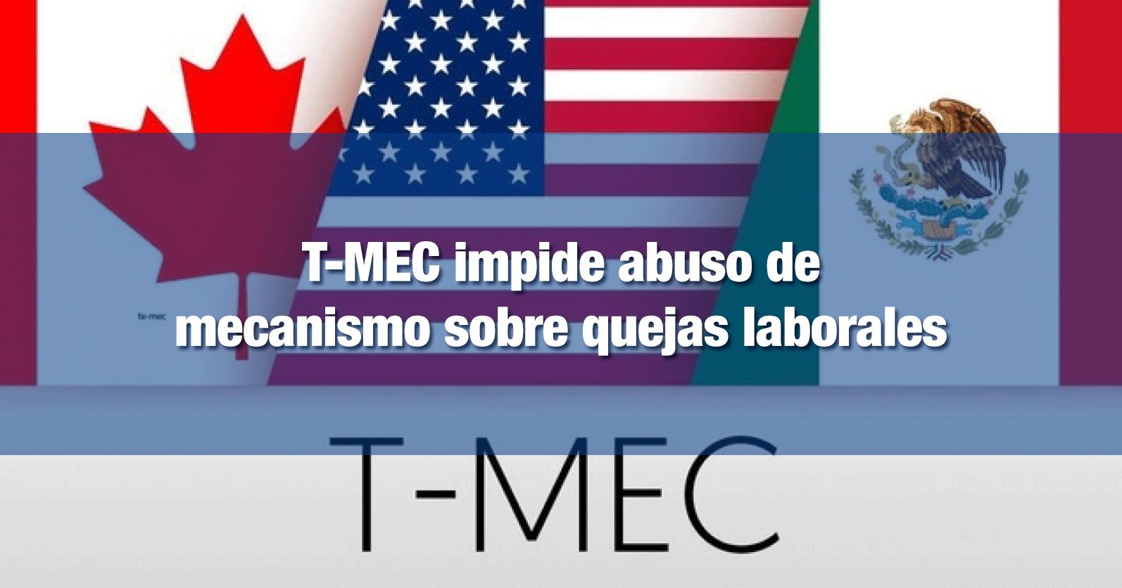 T-MEC impide abuso de mecanismo sobre quejas laborales