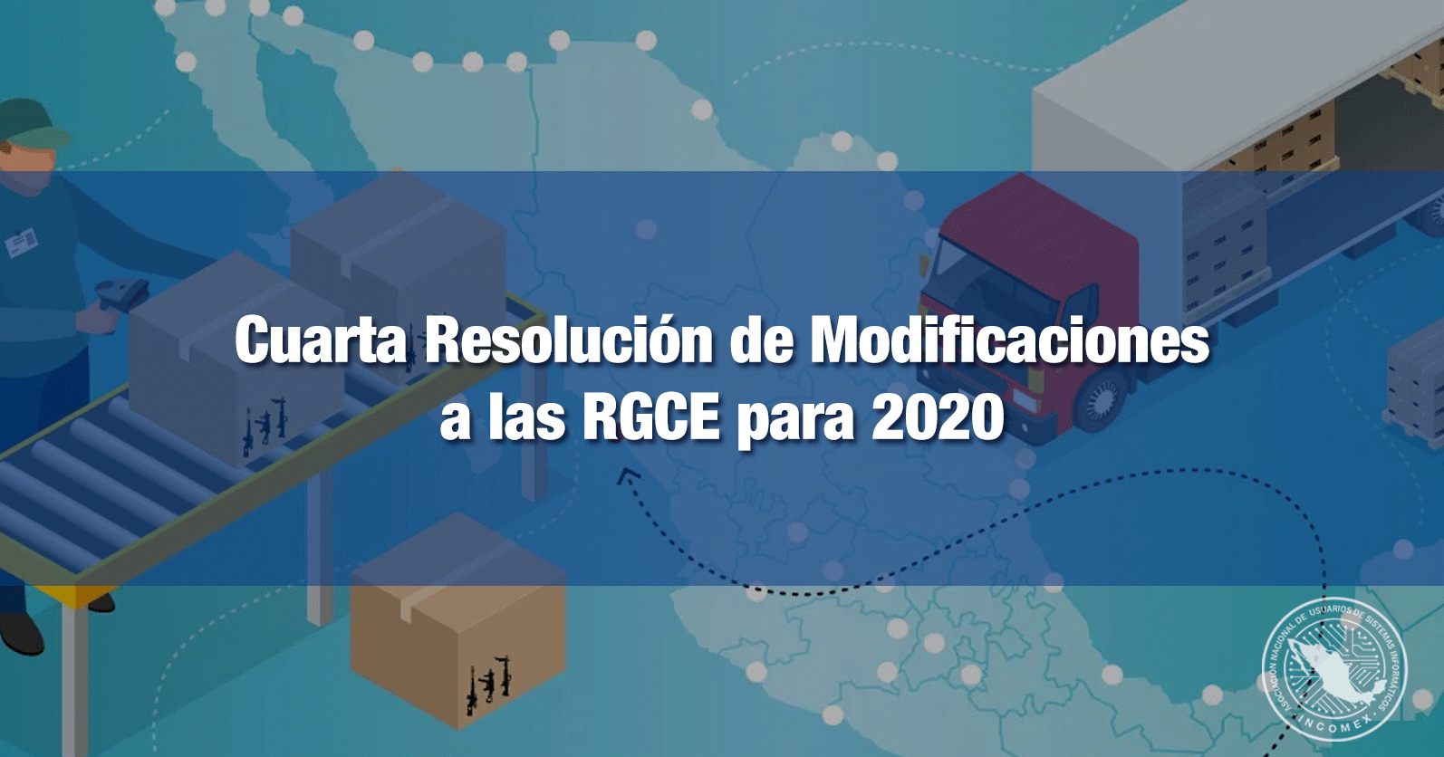 Cuarta Resolución de Modificaciones a las RGCE para 2020