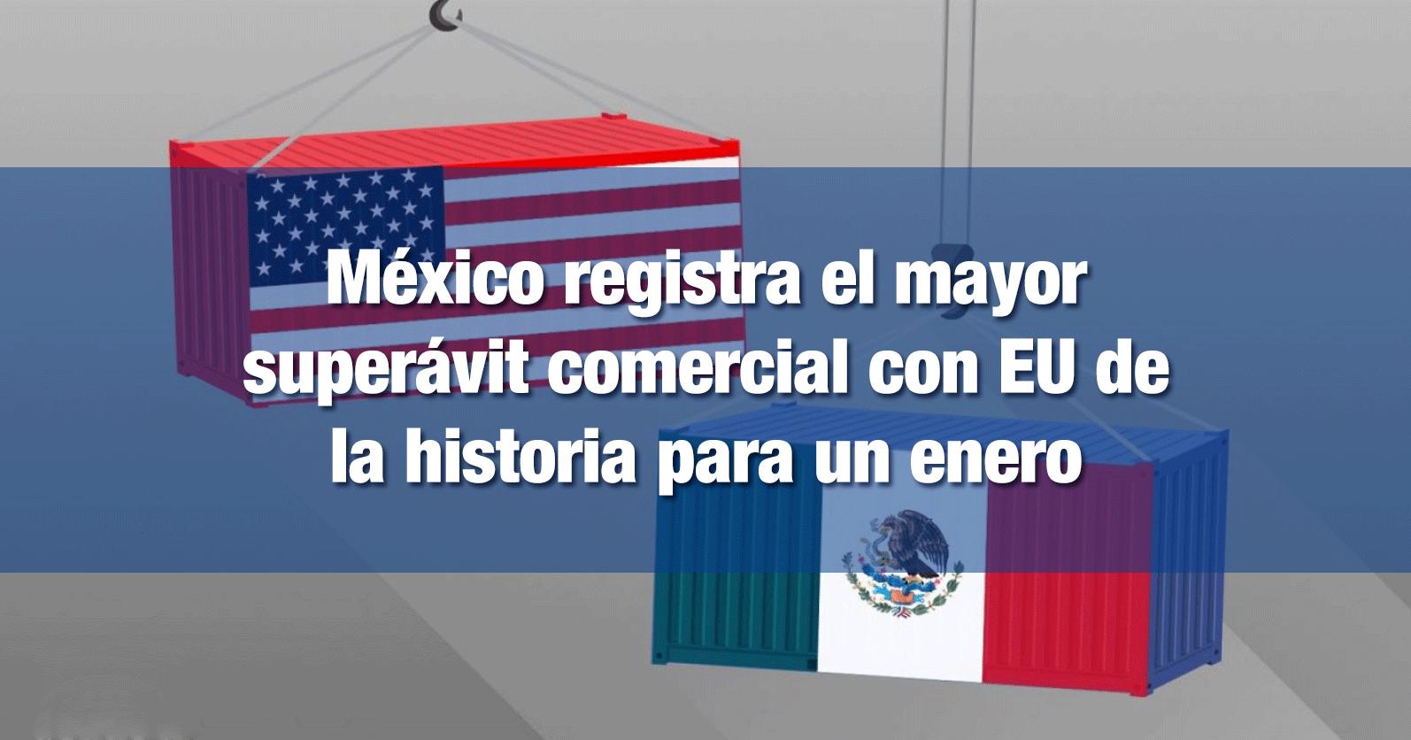 México registra el mayor superávit comercial con EU de la historia para un enero
