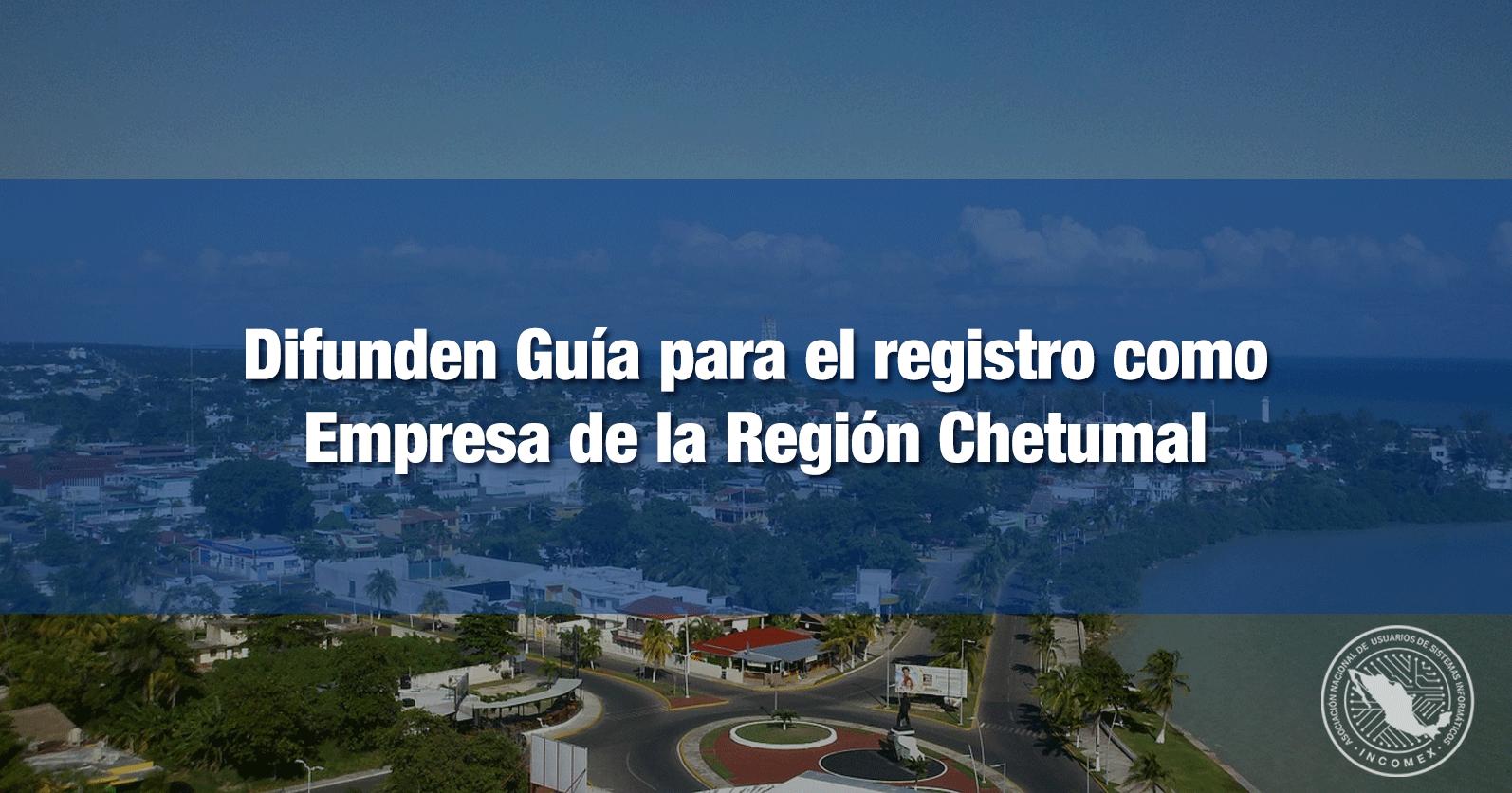 Difunden Guía para el registro como Empresa de la Región Chetumal