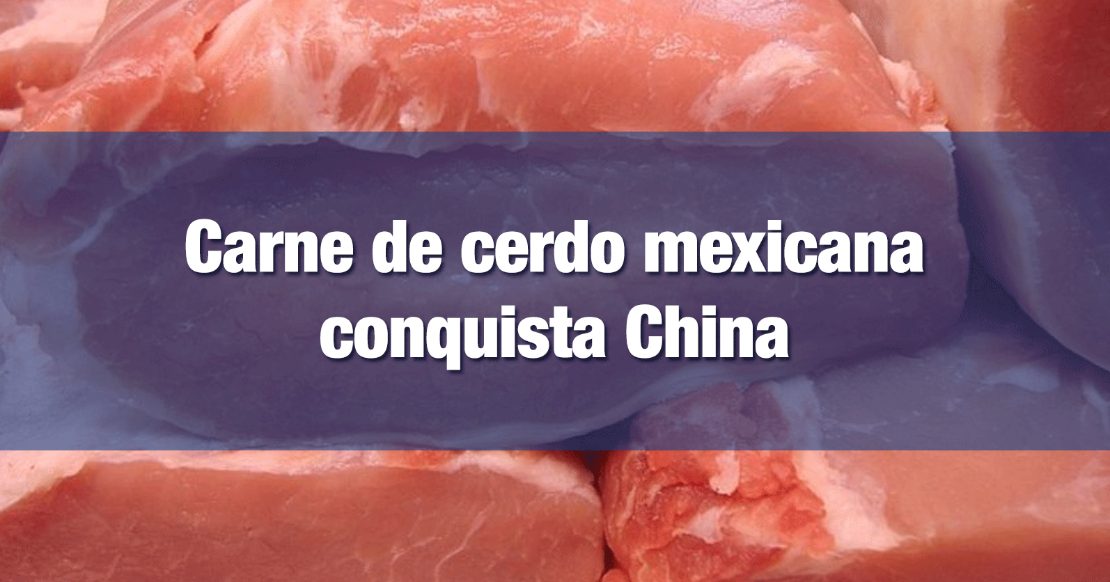 Carne de cerdo mexicana conquista China