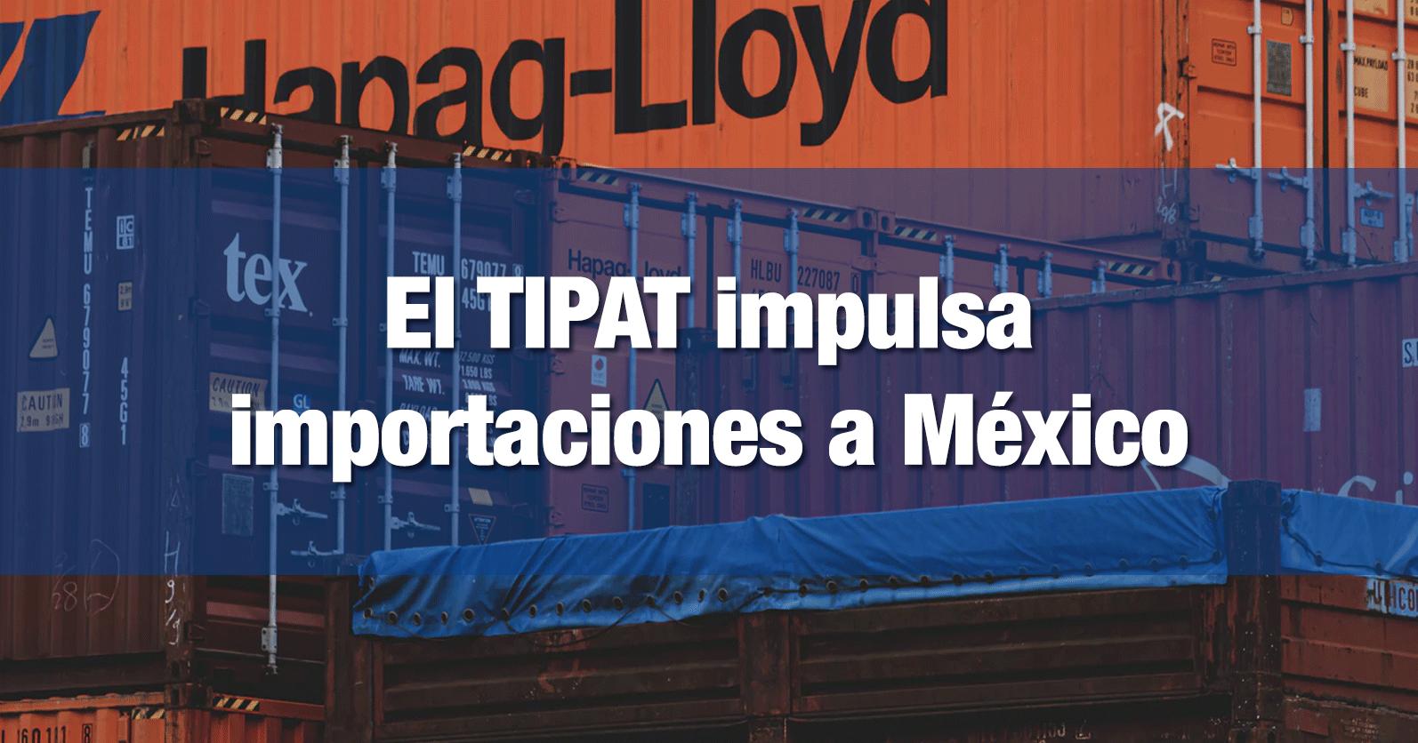 El TIPAT impulsa importaciones a México