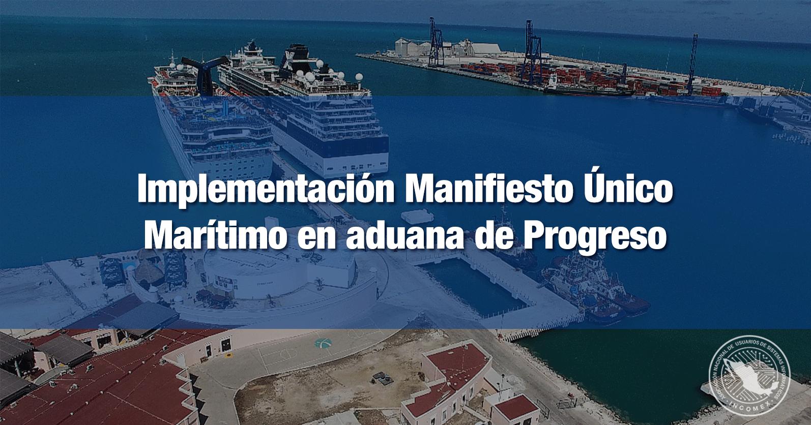 Implementación Manifiesto Único Marítimo en aduana de Progreso