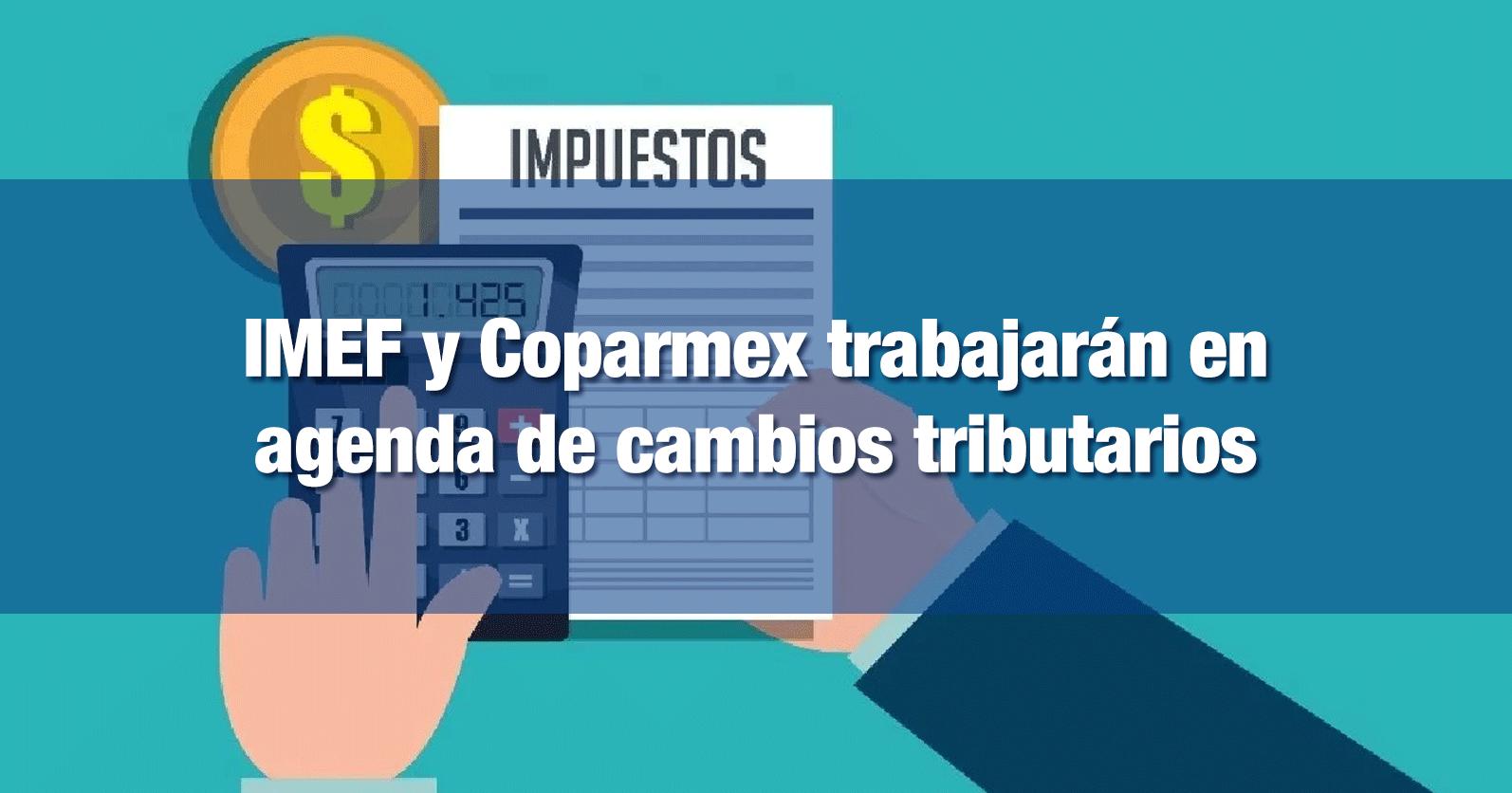 IMEF y Coparmex trabajarán en agenda de cambios tributarios