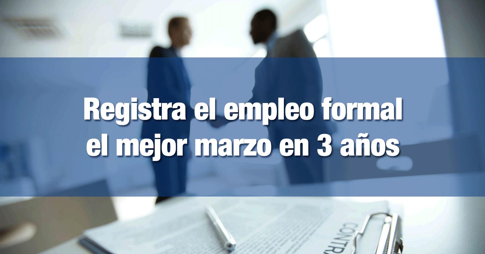 Registra el empleo formal el mejor marzo en 3 años