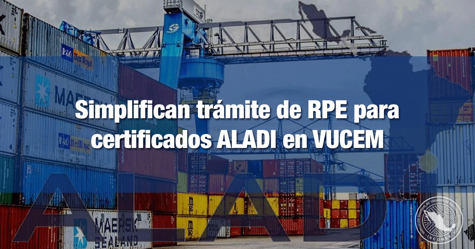 Simplifican trámite de RPE para certificados ALADI en VUCEM