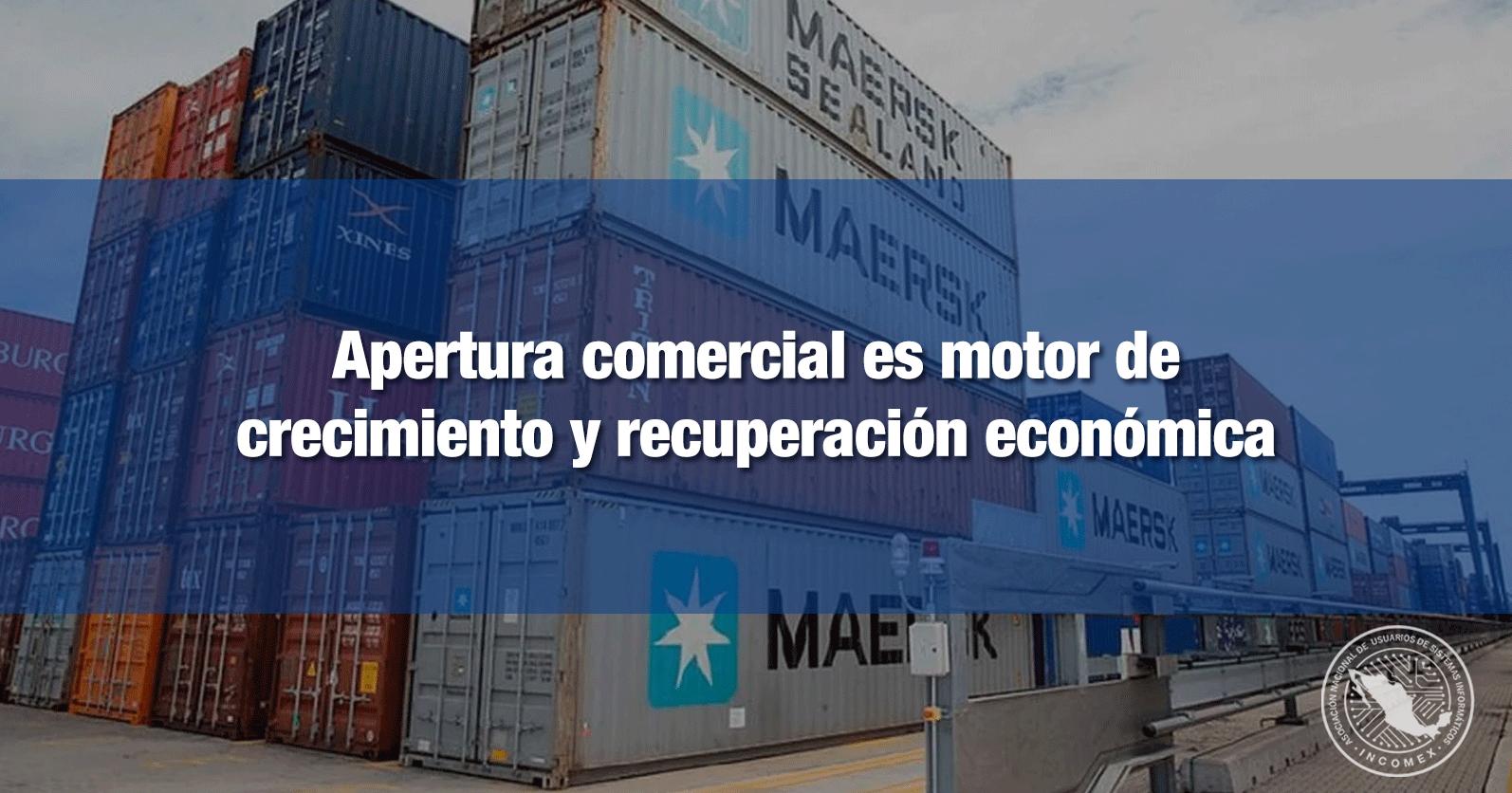 Apertura comercial es motor de crecimiento y recuperación económica