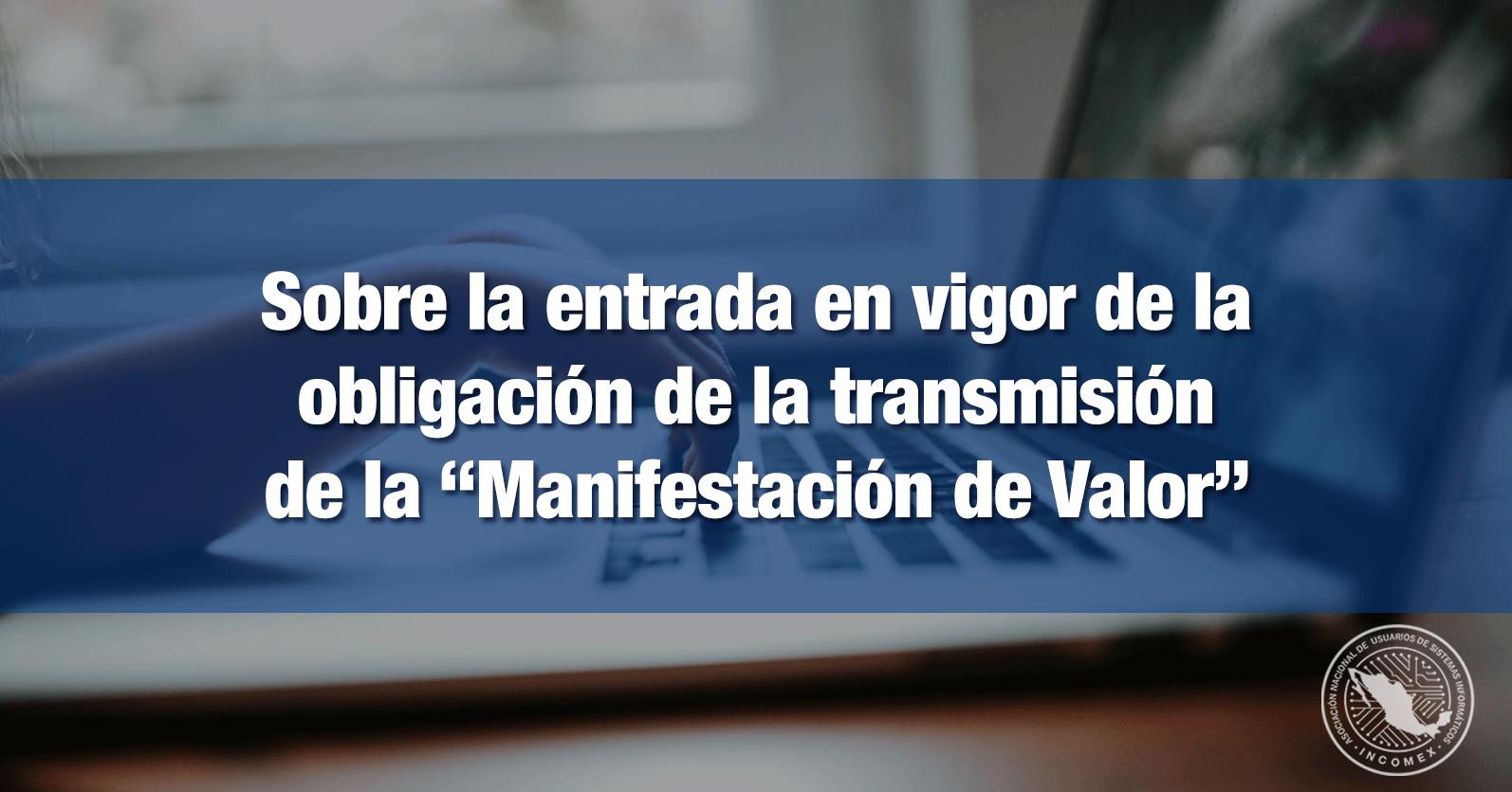 """Sobre la entrada en vigor de la obligación de la transmisión de la """"Manifestación de Valor"""""""