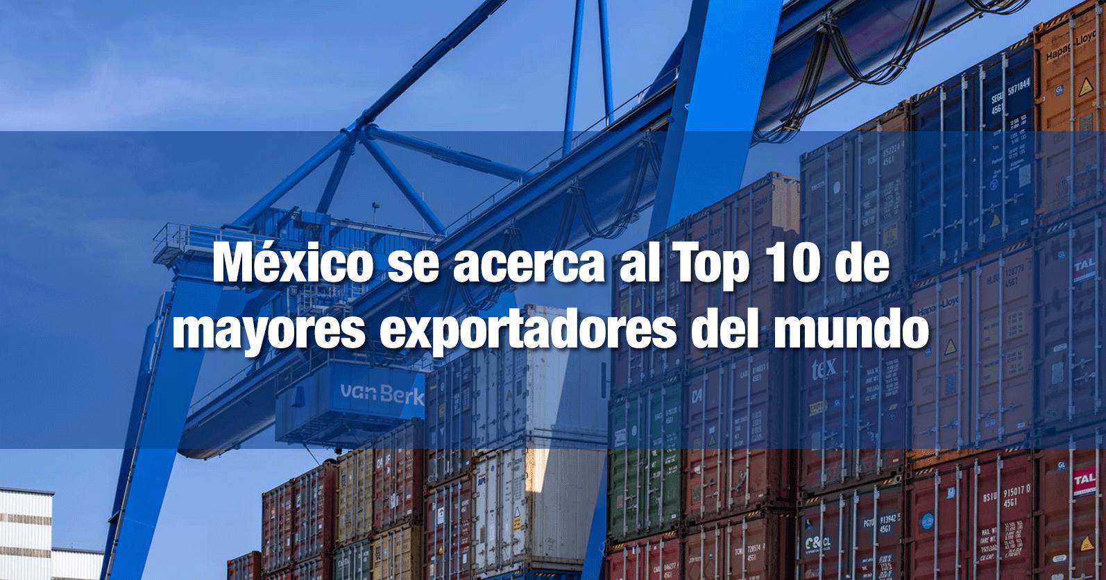 México se acerca al Top 10 de mayores exportadores del mundo