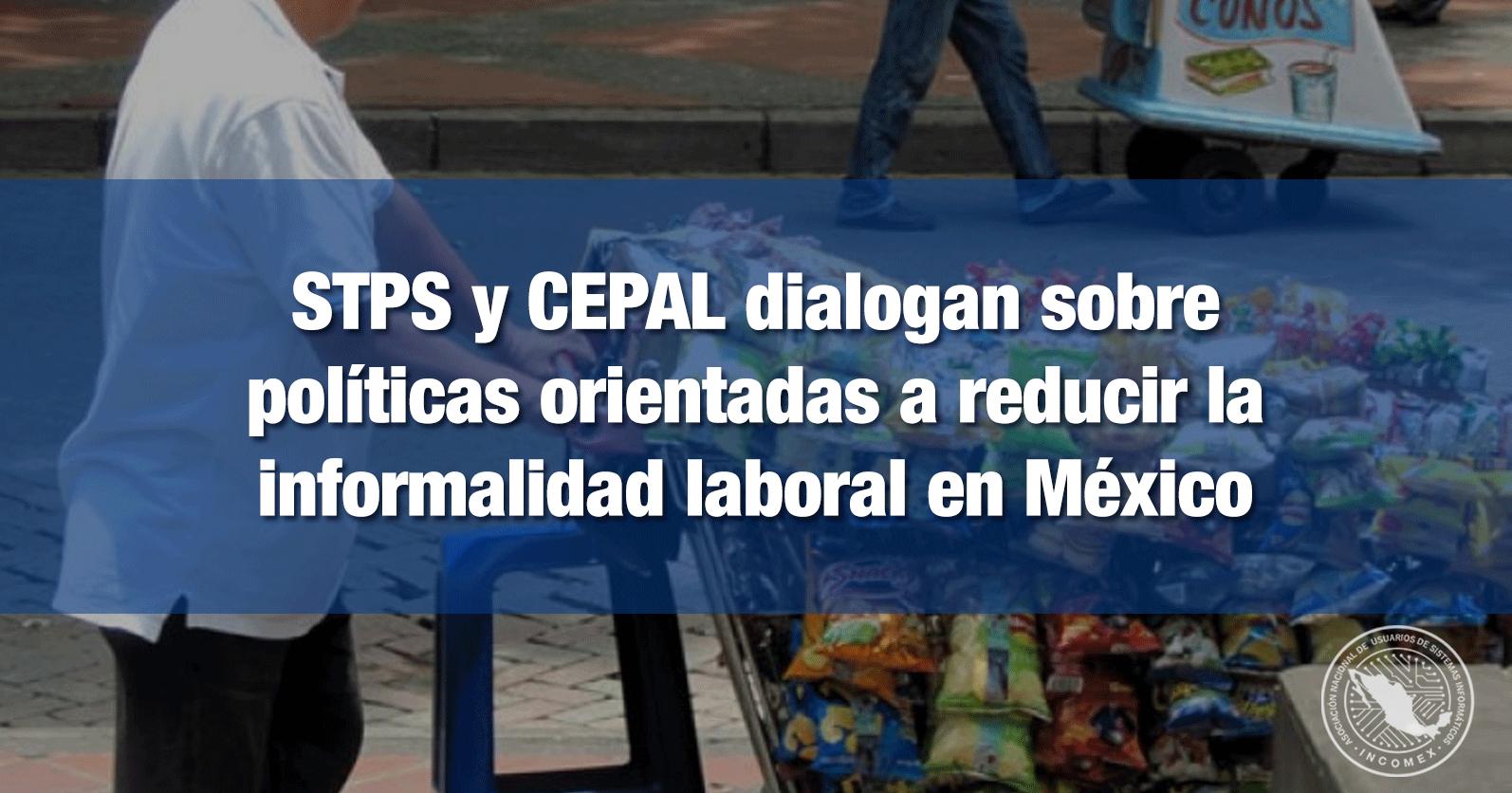STPS y CEPAL dialogan sobre políticas orientadas a reducir la informalidad laboral en México