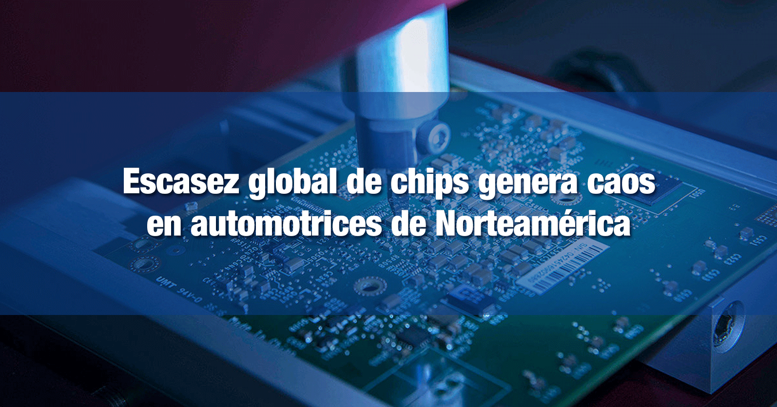 Escasez global de chips genera caos en automotrices de Norteamérica