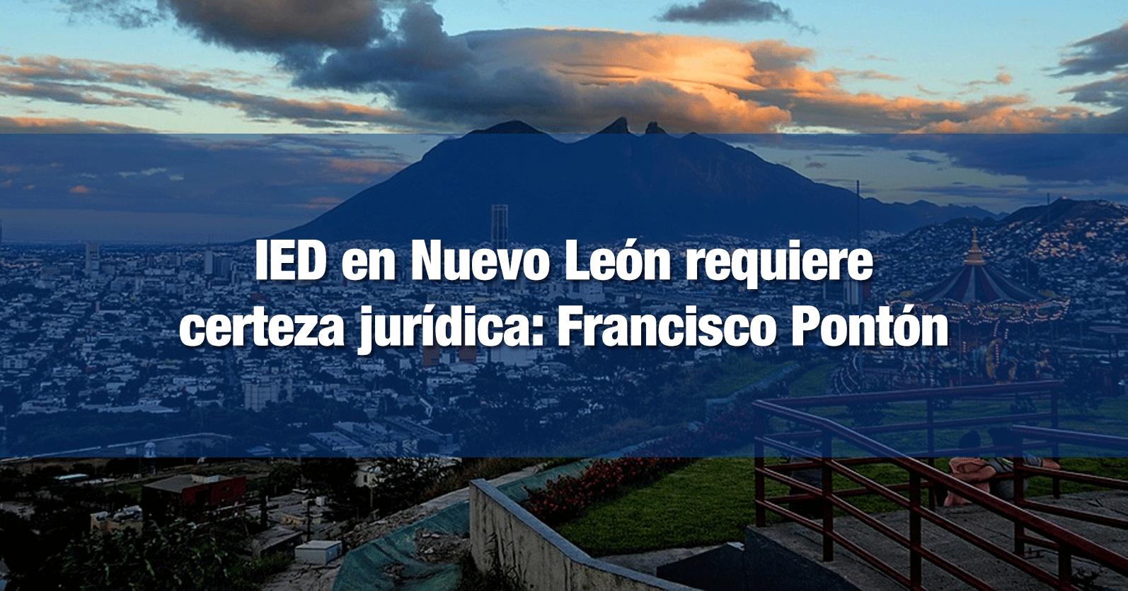 IED en Nuevo León requiere certeza jurídica: Francisco Pontón