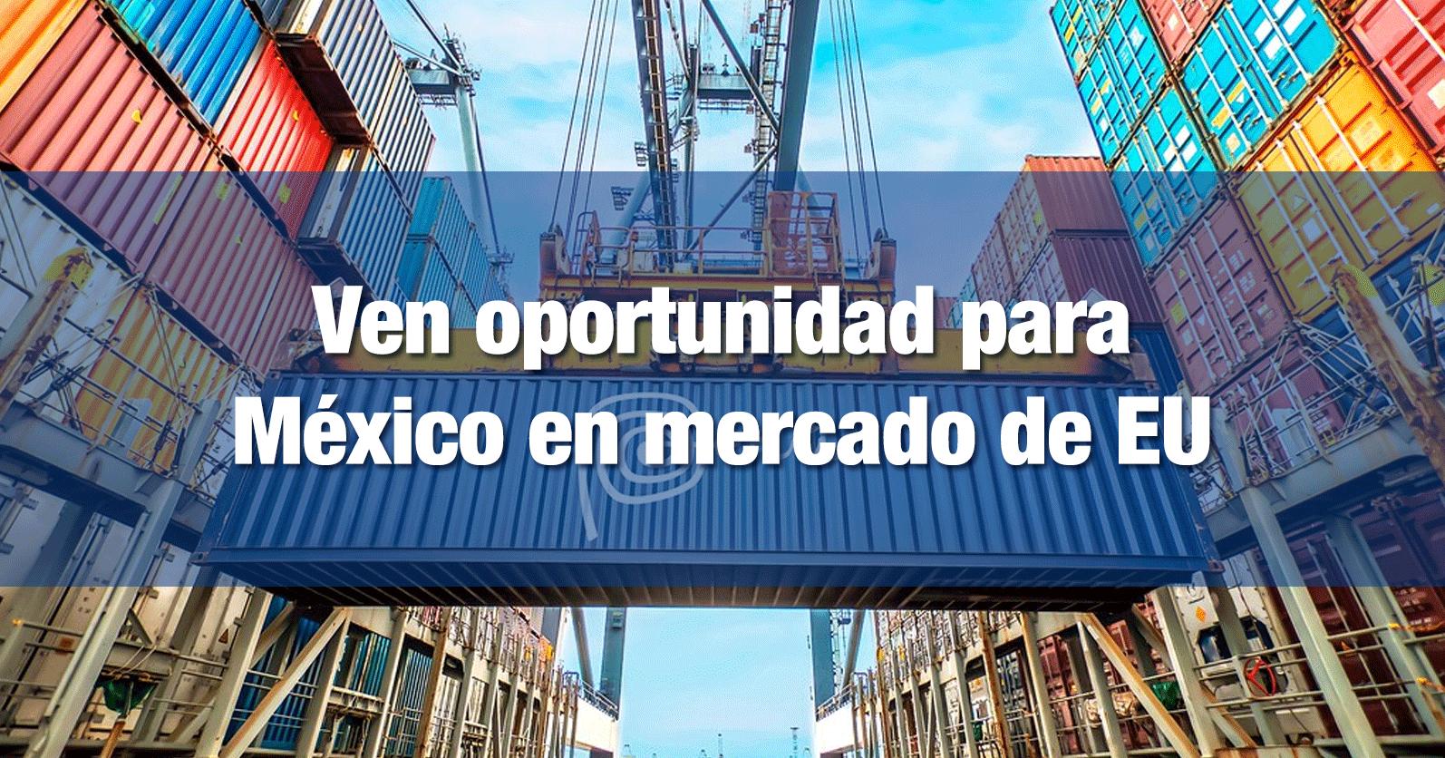Ven oportunidad para México en mercado de EU