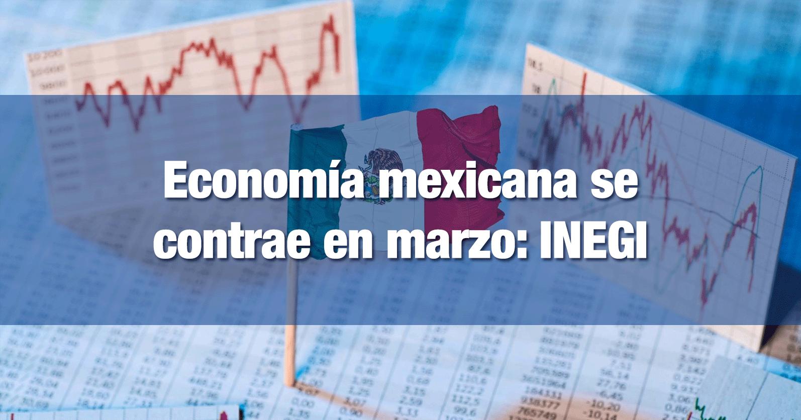Economía mexicana se contrae en marzo: INEGI